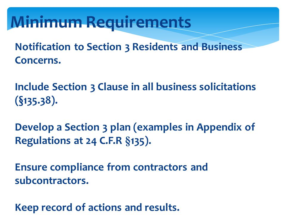 Minimum Requirements Notification to Section 3 Residents and Business Concerns. Include Section 3 Clause in all business solicitations (§135.38). Deve