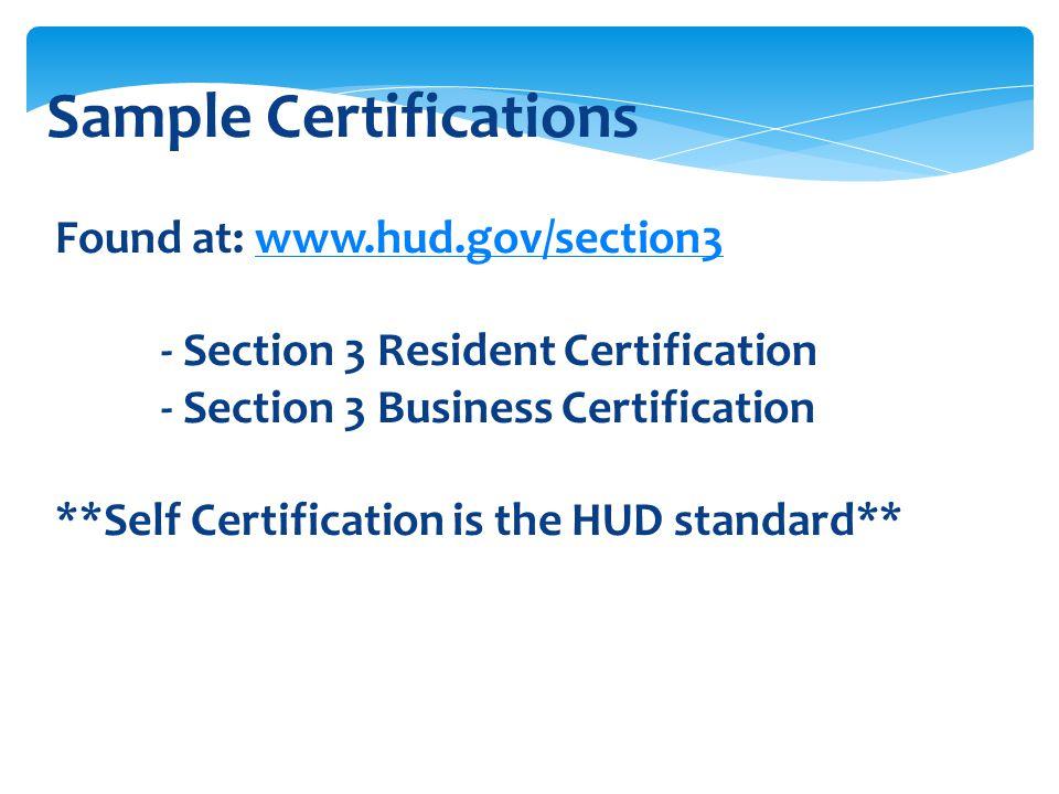 Sample Certifications Found at: www.hud.gov/section3www.hud.gov/section3 - Section 3 Resident Certification - Section 3 Business Certification **Self