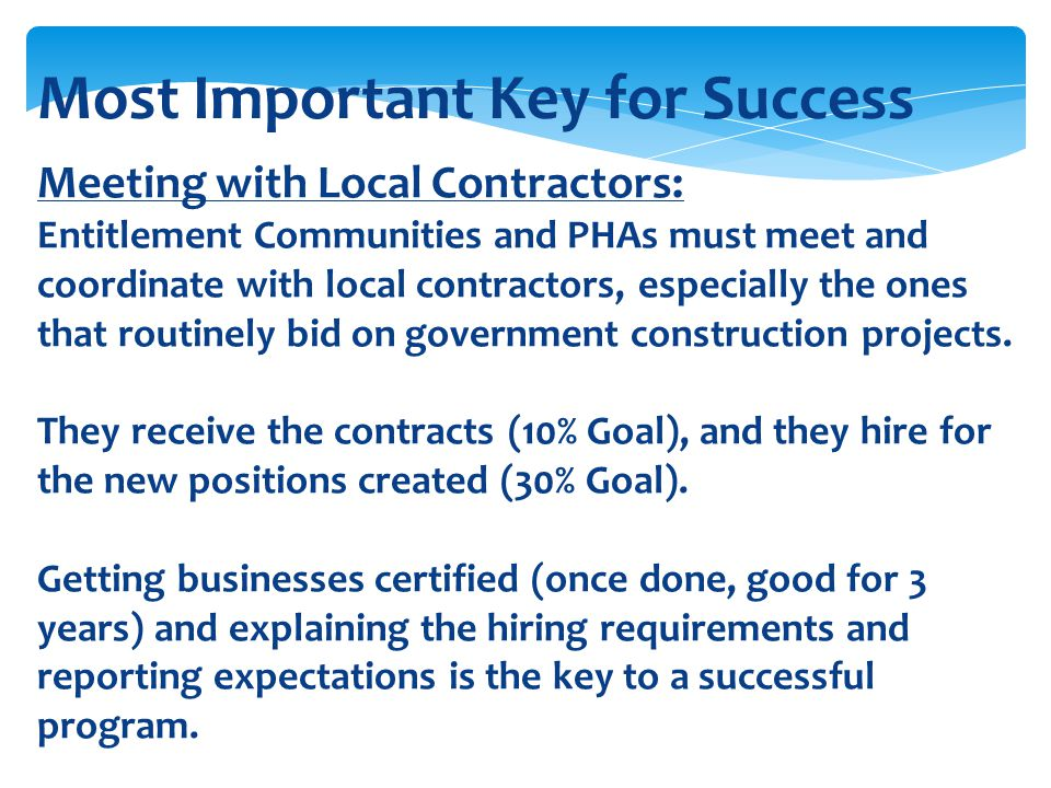 Most Important Key for Success Meeting with Local Contractors: Entitlement Communities and PHAs must meet and coordinate with local contractors, espec