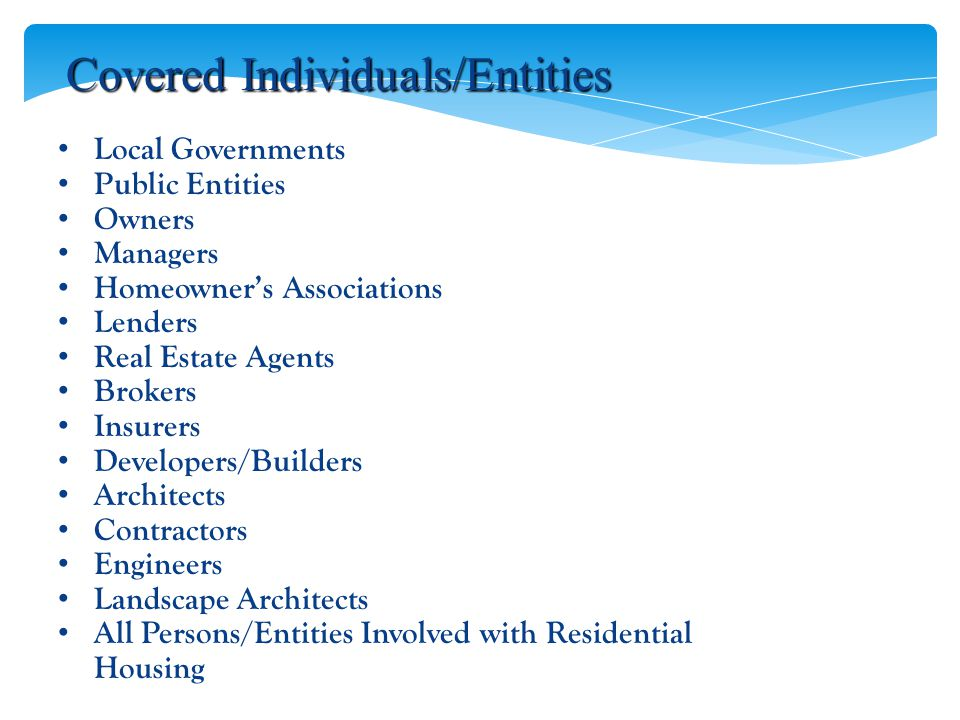 Covered Individuals/Entities Local Governments Public Entities Owners Managers Homeowner's Associations Lenders Real Estate Agents Brokers Insurers De