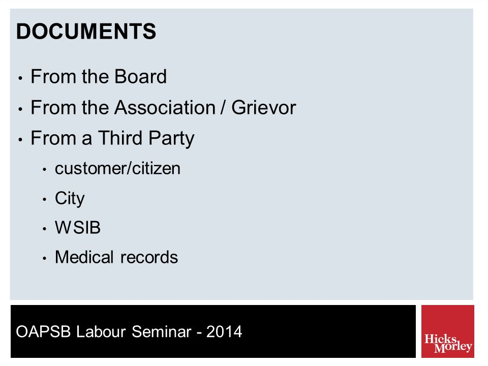 OAPSB Labour Seminar - 2014 DOCUMENTS From the Board From the Association / Grievor From a Third Party customer/citizen City WSIB Medical records