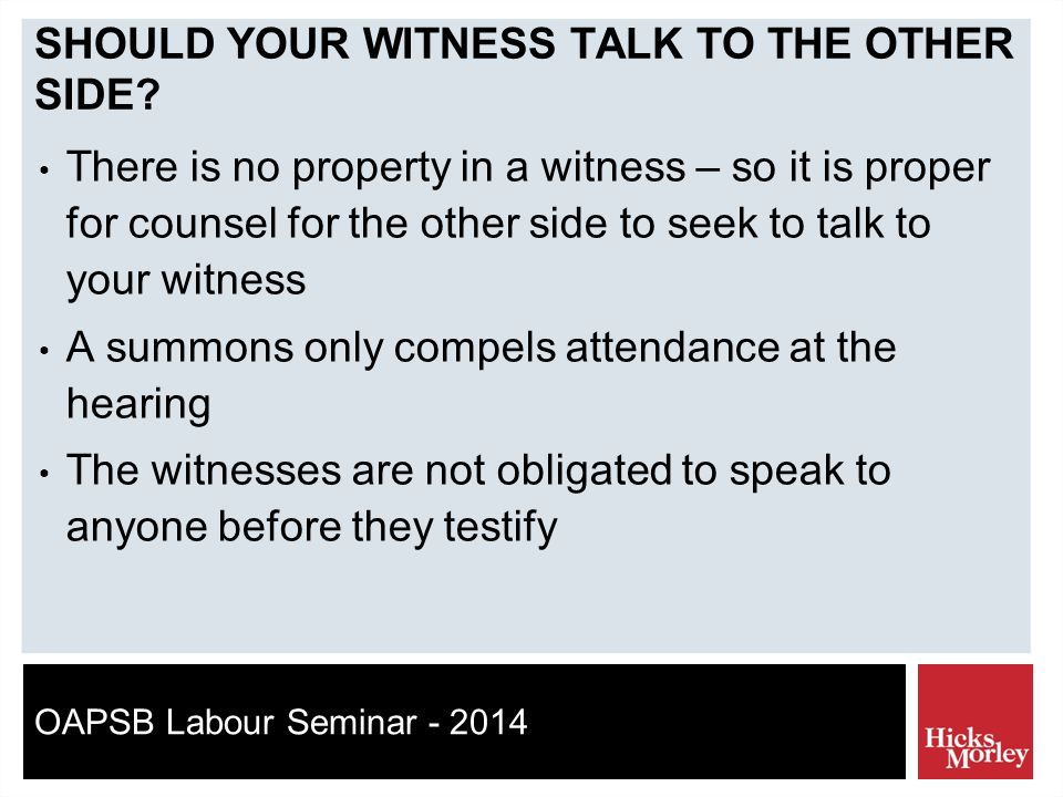 OAPSB Labour Seminar - 2014 SHOULD YOUR WITNESS TALK TO THE OTHER SIDE.