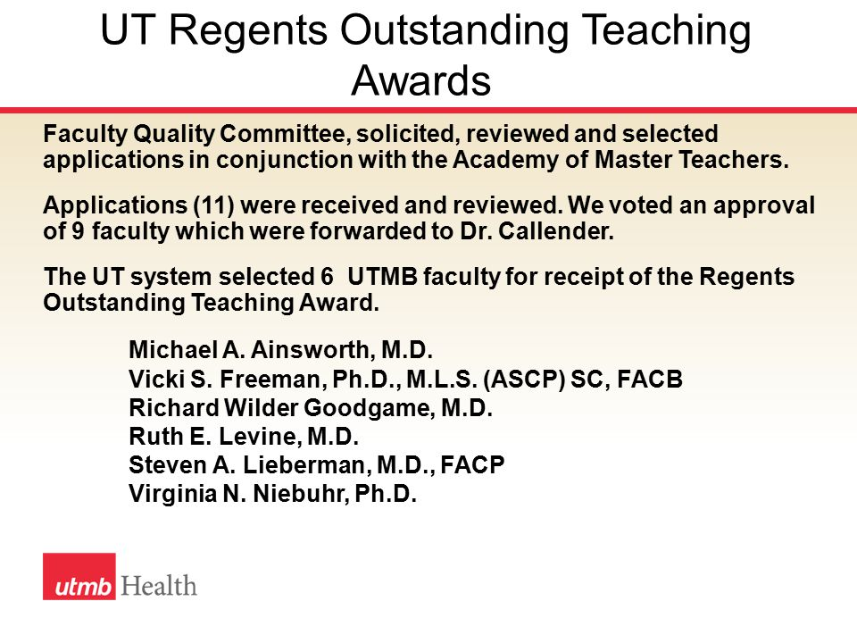 UT Regents Outstanding Teaching Awards Faculty Quality Committee, solicited, reviewed and selected applications in conjunction with the Academy of Master Teachers.