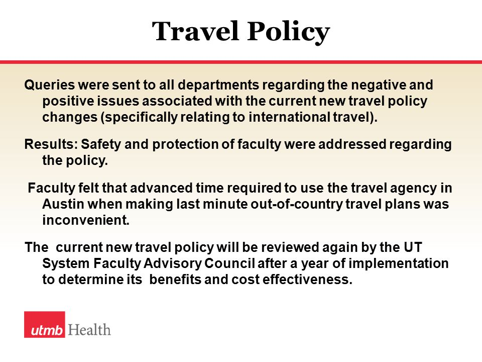 Travel Policy Queries were sent to all departments regarding the negative and positive issues associated with the current new travel policy changes (specifically relating to international travel).