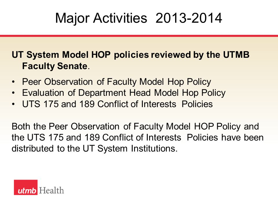 Major Activities 2013-2014 UT System Model HOP policies reviewed by the UTMB Faculty Senate.