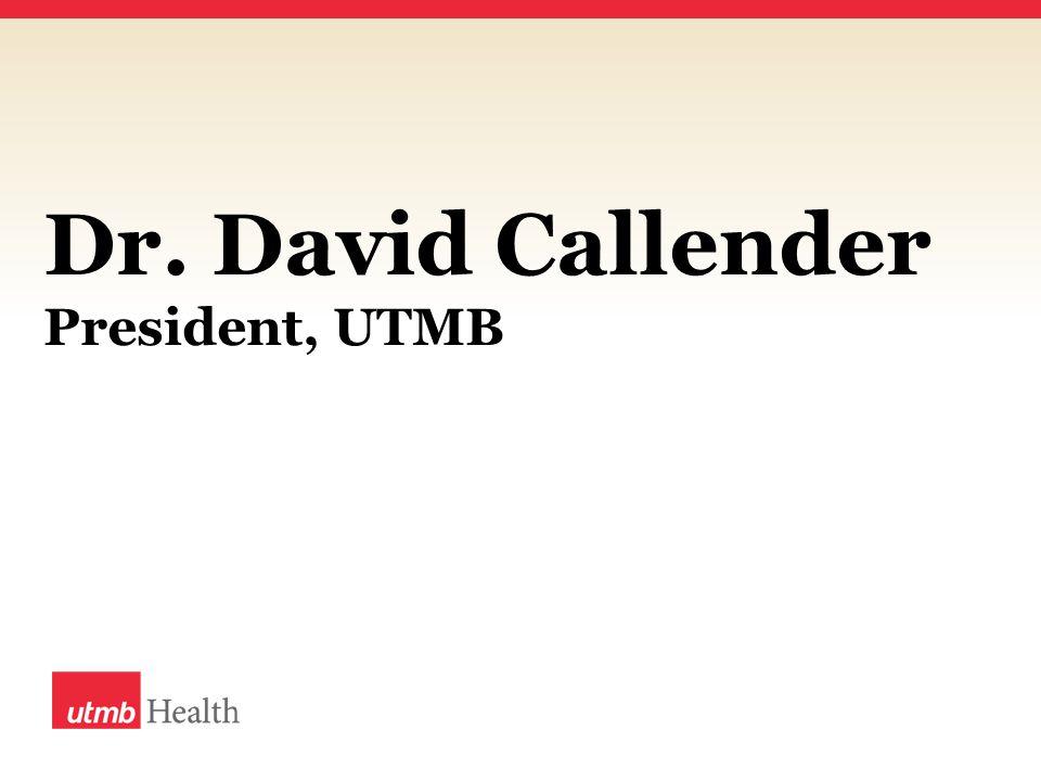 Dr. David Callender President, UTMB