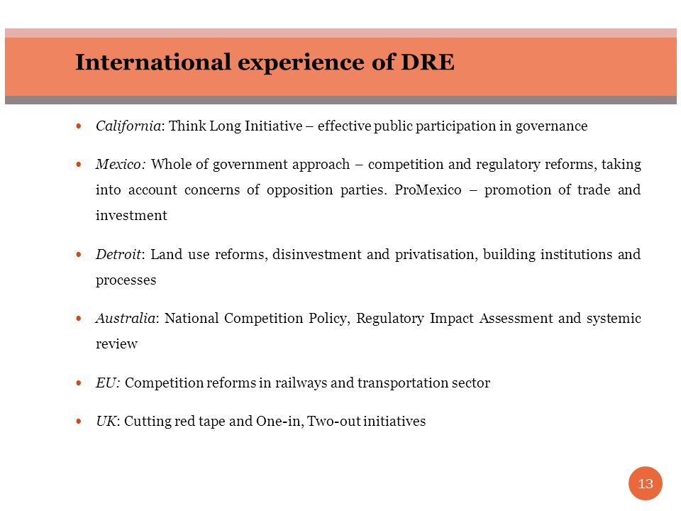 13 International experience of DRE California: Think Long Initiative – effective public participation in governance Mexico: Whole of government approach – competition and regulatory reforms, taking into account concerns of opposition parties.