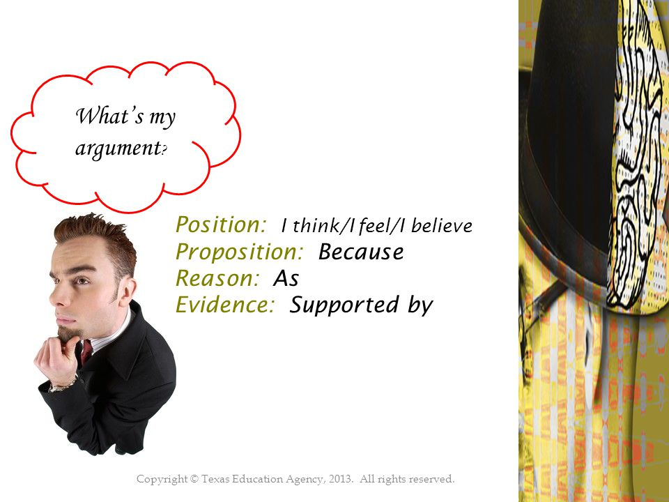 Copyright © Texas Education Agency, 2013.All rights reserved.43 What's my argument .