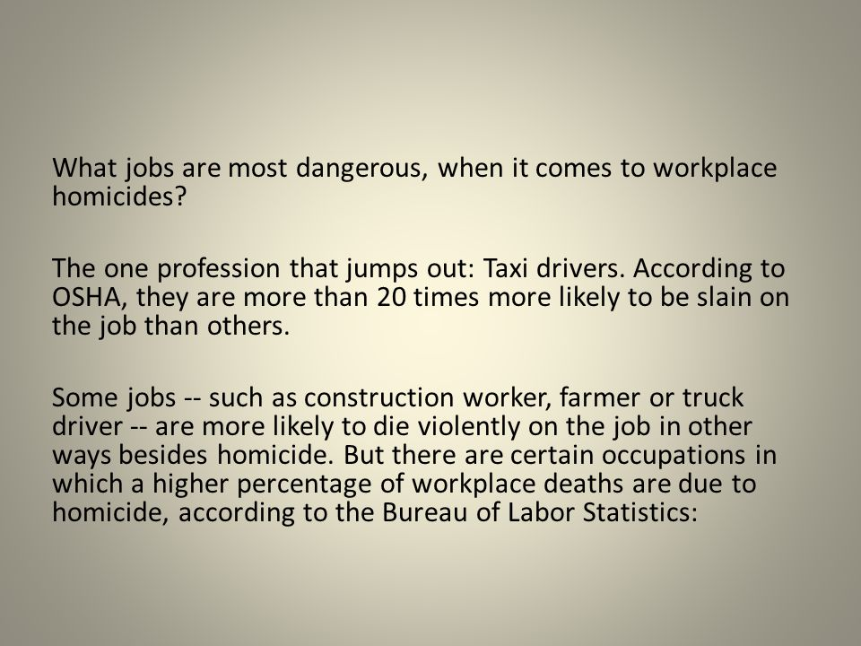 What jobs are most dangerous, when it comes to workplace homicides? The one profession that jumps out: Taxi drivers. According to OSHA, they are more