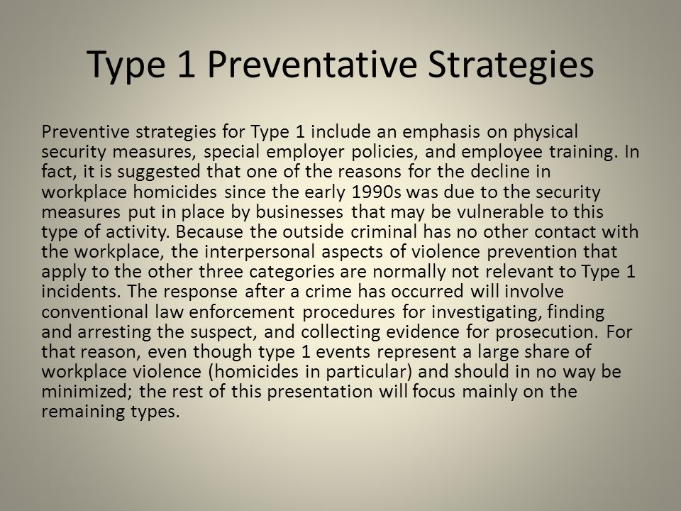 Type 1 Preventative Strategies Preventive strategies for Type 1 include an emphasis on physical security measures, special employer policies, and empl