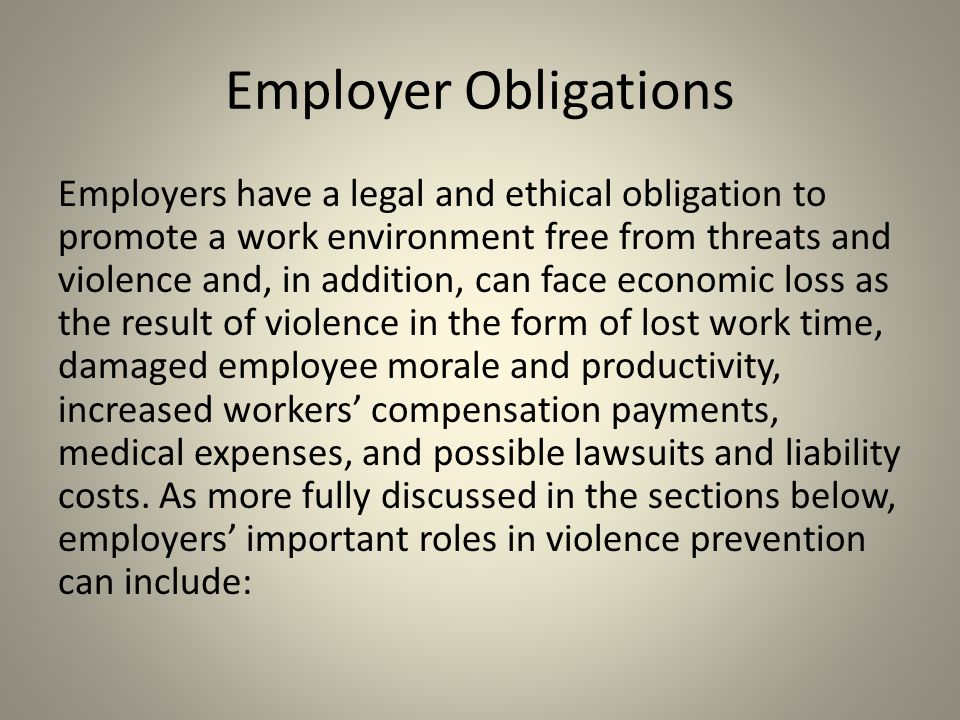 Employer Obligations Employers have a legal and ethical obligation to promote a work environment free from threats and violence and, in addition, can