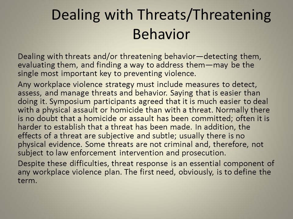 Dealing with Threats/Threatening Behavior Dealing with threats and/or threatening behavior—detecting them, evaluating them, and finding a way to addre
