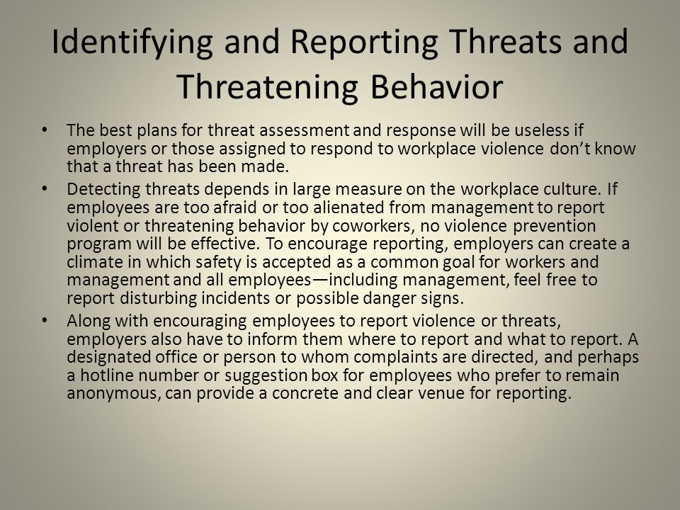Identifying and Reporting Threats and Threatening Behavior The best plans for threat assessment and response will be useless if employers or those ass