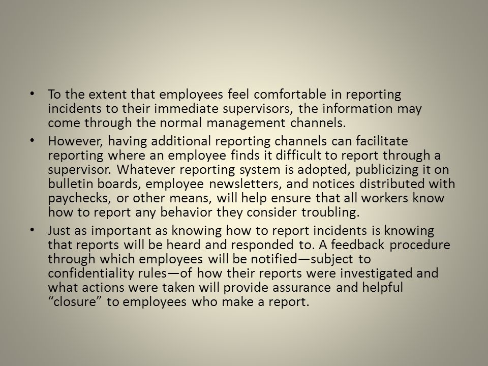 To the extent that employees feel comfortable in reporting incidents to their immediate supervisors, the information may come through the normal manag