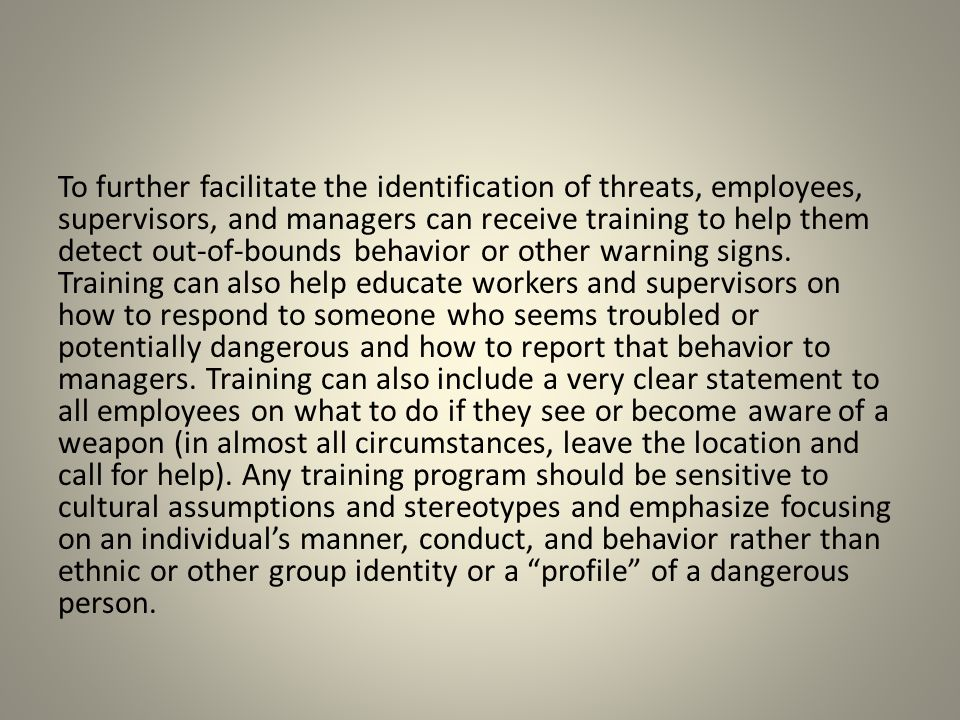 To further facilitate the identification of threats, employees, supervisors, and managers can receive training to help them detect out-of-bounds behav