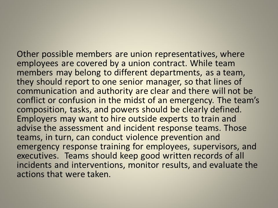 Other possible members are union representatives, where employees are covered by a union contract. While team members may belong to different departme