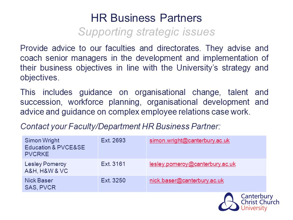 HR Business Partners Supporting strategic issues Provide advice to our faculties and directorates. They advise and coach senior managers in the develo