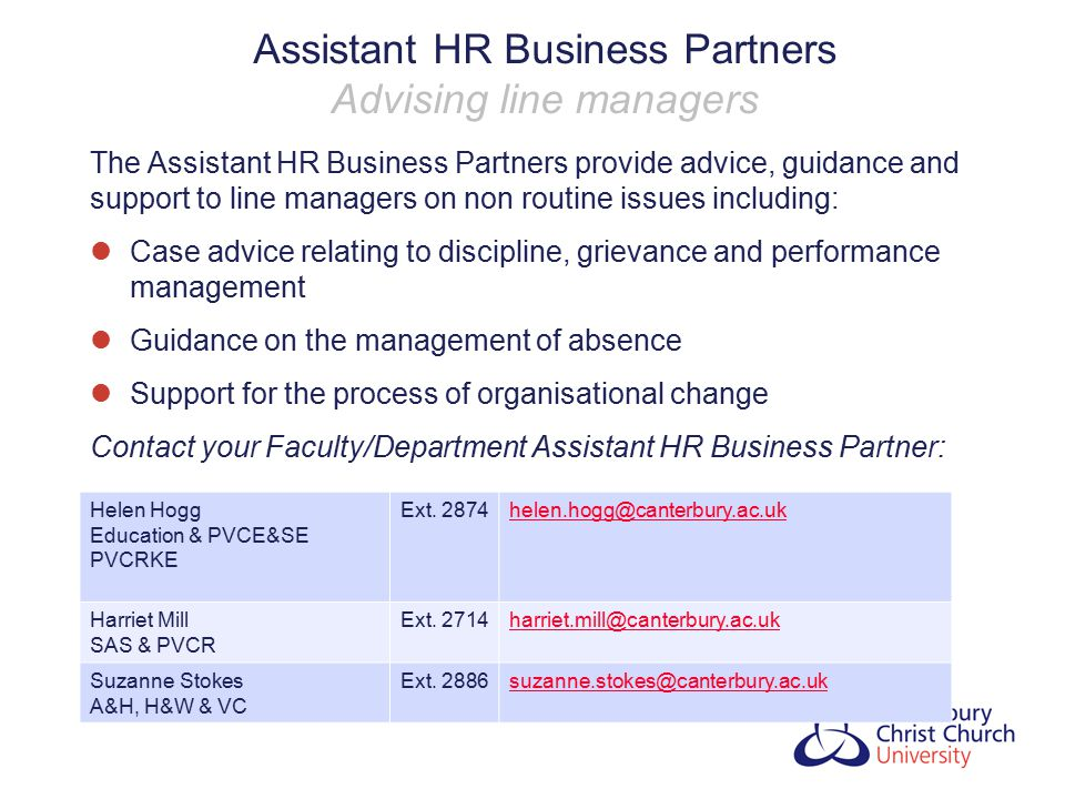 Assistant HR Business Partners Advising line managers The Assistant HR Business Partners provide advice, guidance and support to line managers on non