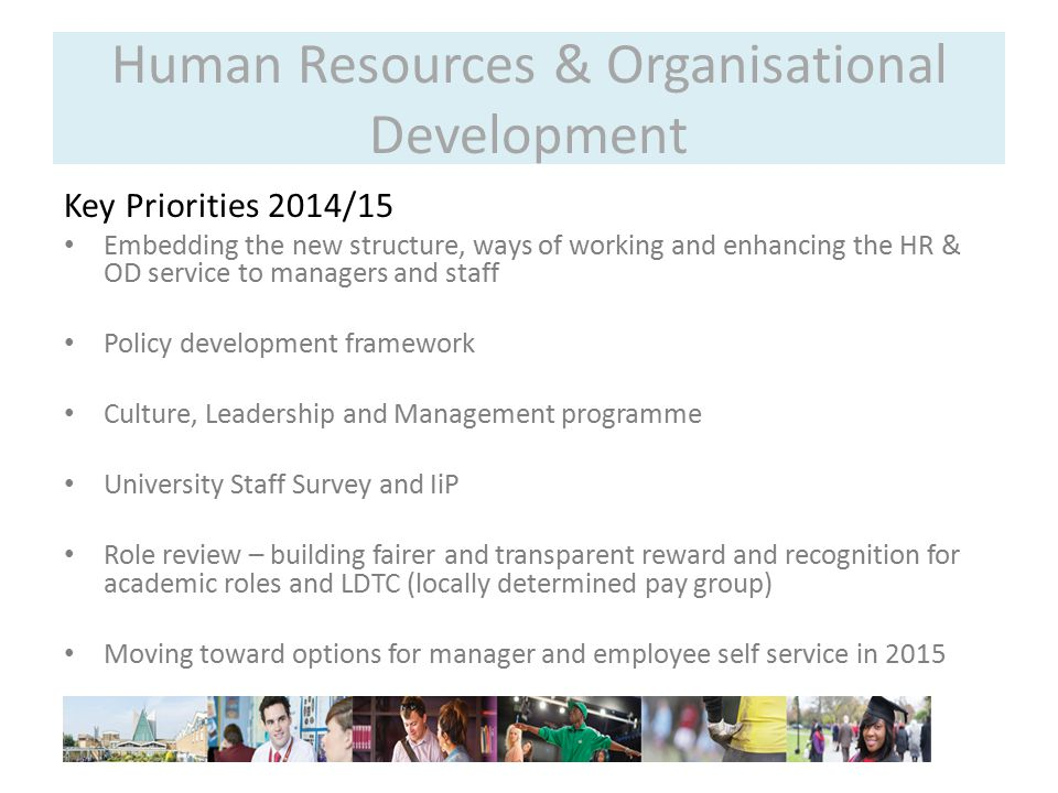 Human Resources & Organisational Development Key Priorities 2014/15 Embedding the new structure, ways of working and enhancing the HR & OD service to