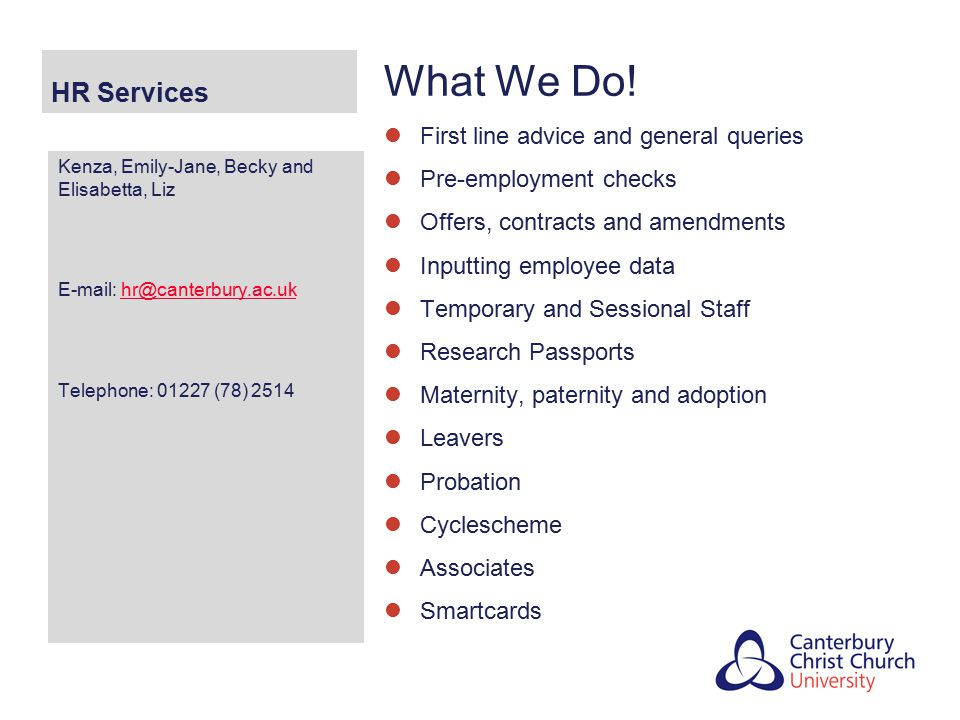 HR Services What We Do! First line advice and general queries Pre-employment checks Offers, contracts and amendments Inputting employee data Temporary
