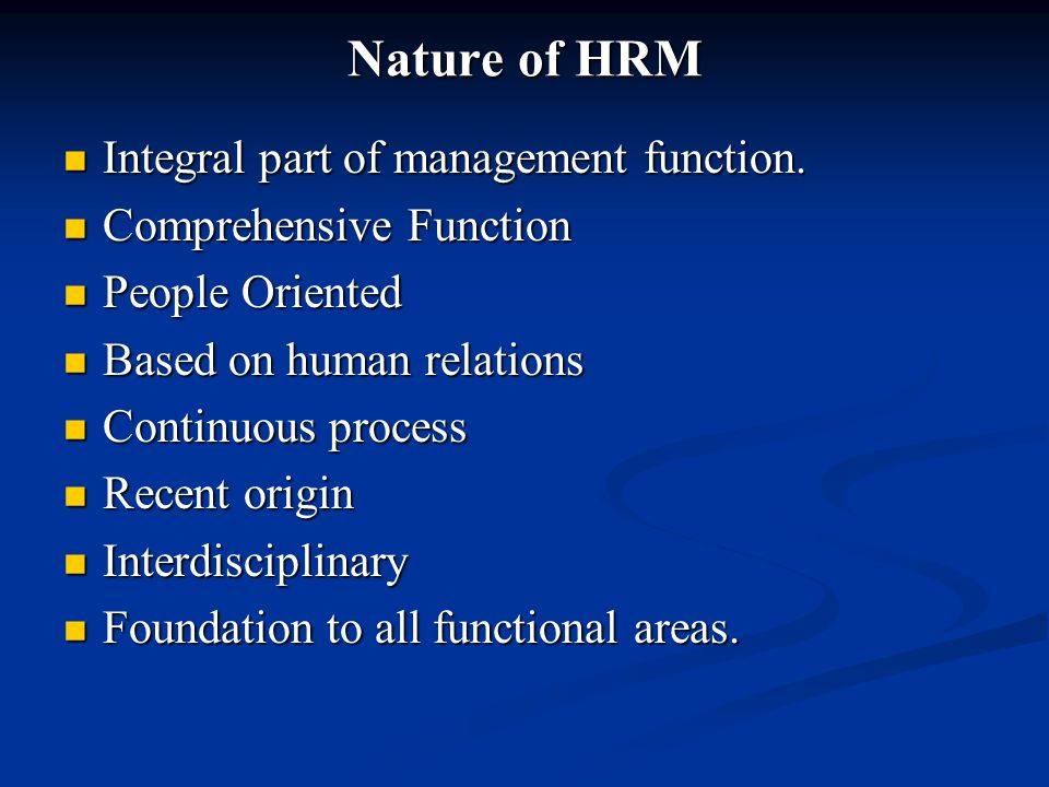 Nature of HRM Integral part of management function.