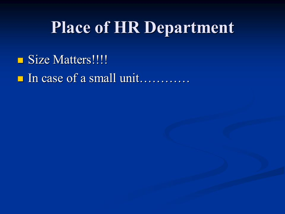 Place of HR Department Size Matters!!!. Size Matters!!!.