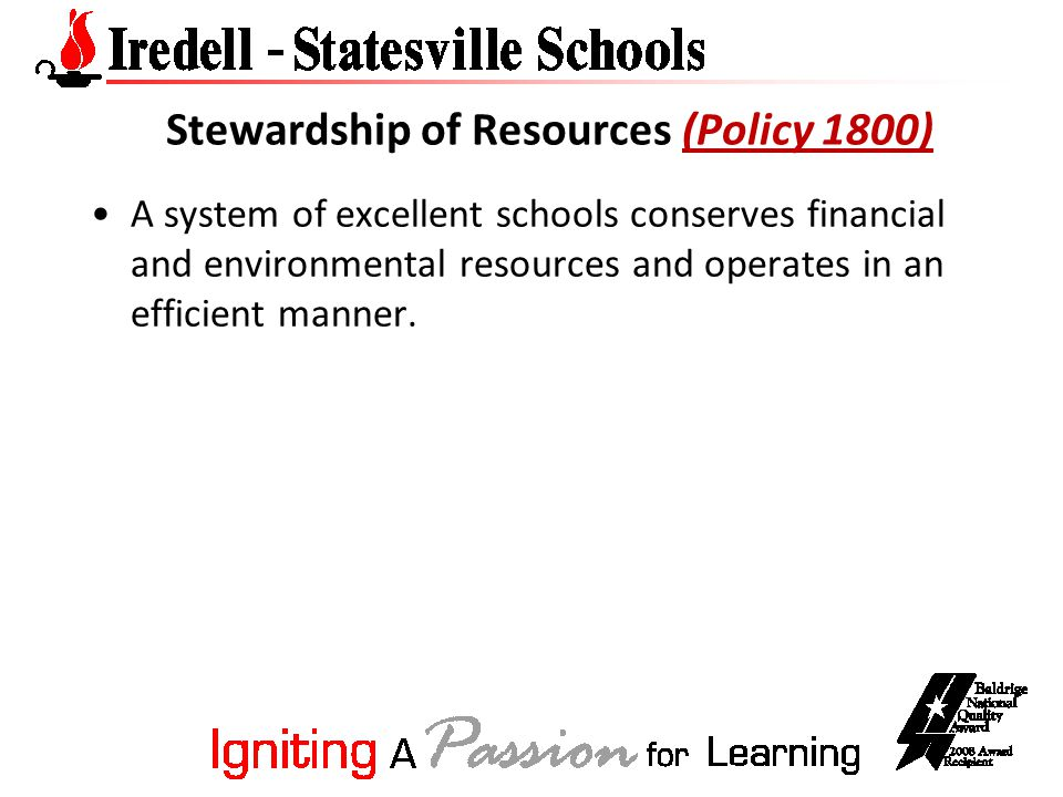Stewardship of Resources (Policy 1800)(Policy 1800) A system of excellent schools conserves financial and environmental resources and operates in an efficient manner.