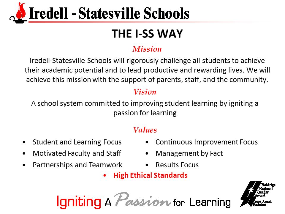 THE I-SS WAY Mission Iredell-Statesville Schools will rigorously challenge all students to achieve their academic potential and to lead productive and rewarding lives.