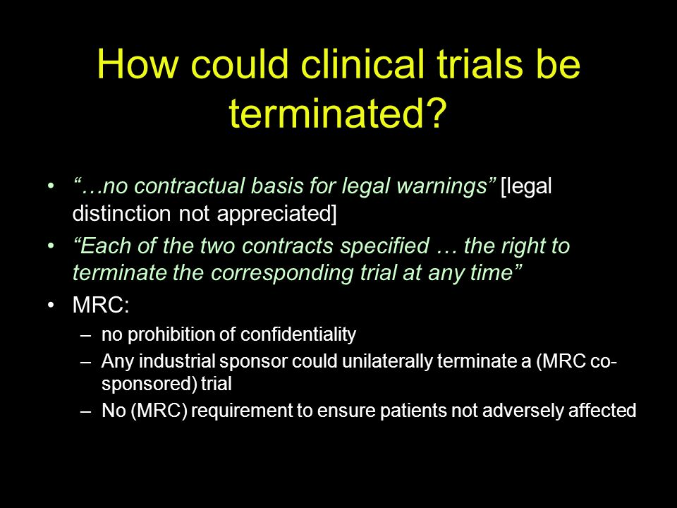 "How could clinical trials be terminated? ""…no contractual basis for legal warnings"" [legal distinction not appreciated] ""Each of the two contracts spe"