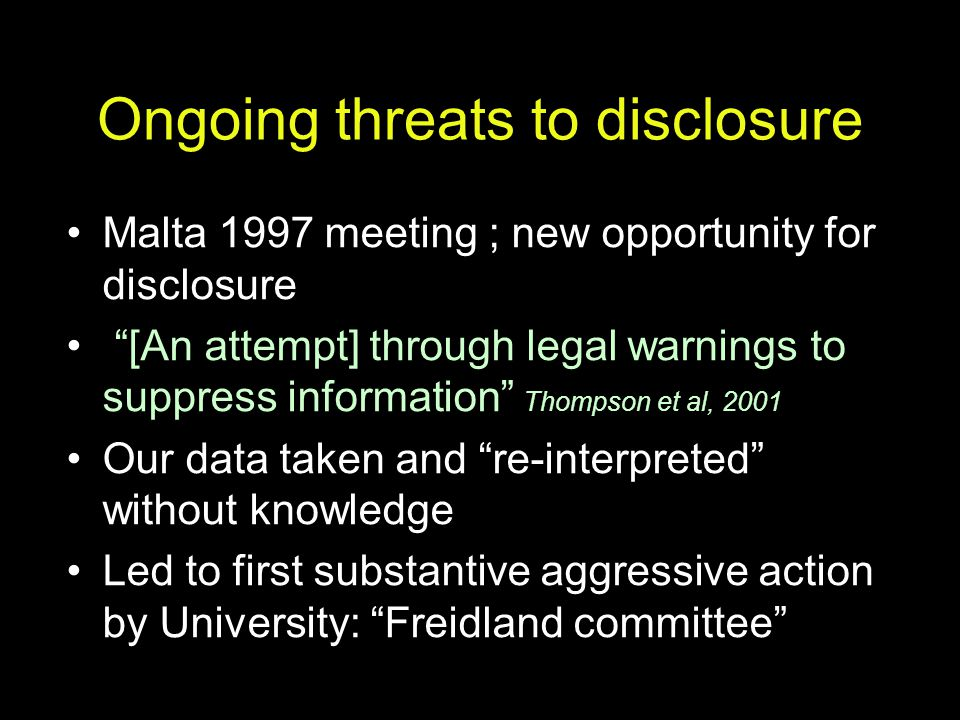 "Ongoing threats to disclosure Malta 1997 meeting ; new opportunity for disclosure ""[An attempt] through legal warnings to suppress information"" Thomps"