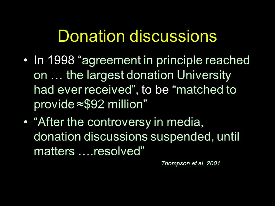 "Donation discussions In 1998 ""agreement in principle reached on … the largest donation University had ever received"", to be ""matched to provide ≈$92 m"