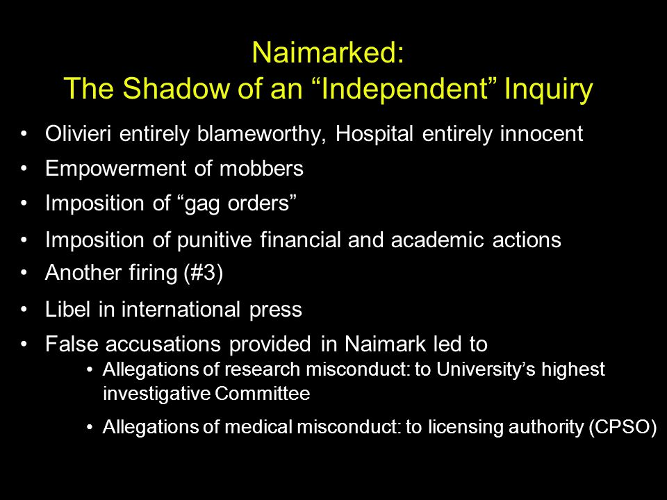 "Naimarked: The Shadow of an ""Independent"" Inquiry Olivieri entirely blameworthy, Hospital entirely innocent Empowerment of mobbers Imposition of ""gag"
