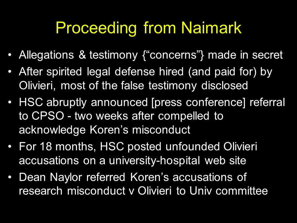 "Proceeding from Naimark Allegations & testimony {""concerns""} made in secret After spirited legal defense hired (and paid for) by Olivieri, most of the"