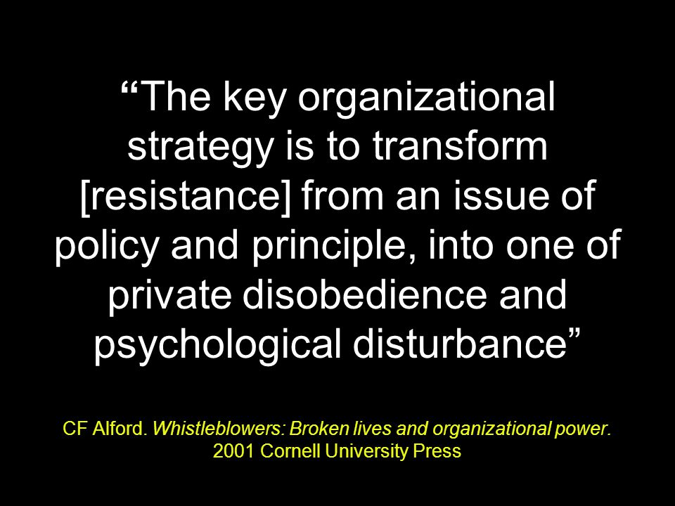 """The key organizational strategy is to transform [resistance] from an issue of policy and principle, into one of private disobedience and psychologica"