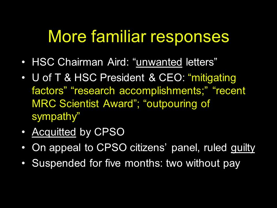 "More familiar responses HSC Chairman Aird: ""unwanted letters"" U of T & HSC President & CEO: ""mitigating factors"" ""research accomplishments;"" ""recent M"