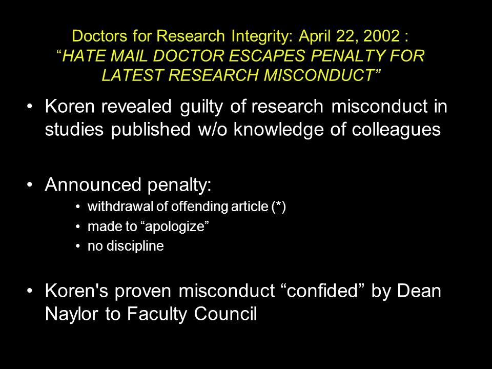 "Doctors for Research Integrity: April 22, 2002 : ""HATE MAIL DOCTOR ESCAPES PENALTY FOR LATEST RESEARCH MISCONDUCT"" Koren revealed guilty of research m"