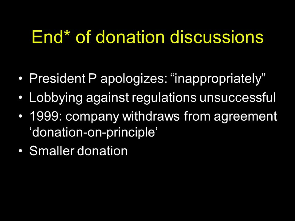 "End* of donation discussions President P apologizes: ""inappropriately"" Lobbying against regulations unsuccessful 1999: company withdraws from agreemen"
