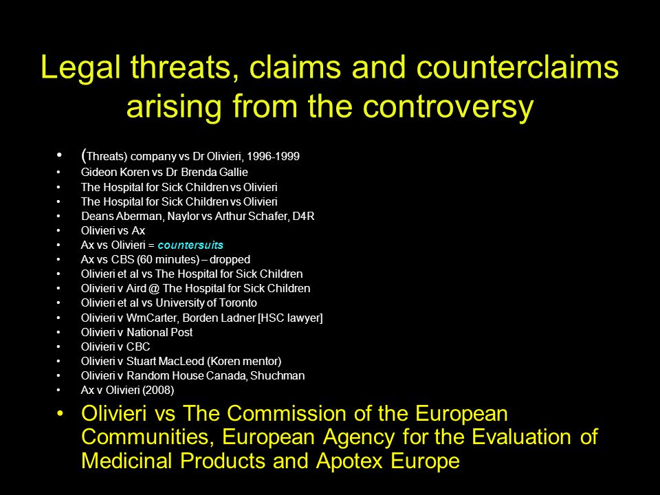 Legal threats, claims and counterclaims arising from the controversy ( Threats) company vs Dr Olivieri, 1996-1999 Gideon Koren vs Dr Brenda Gallie The