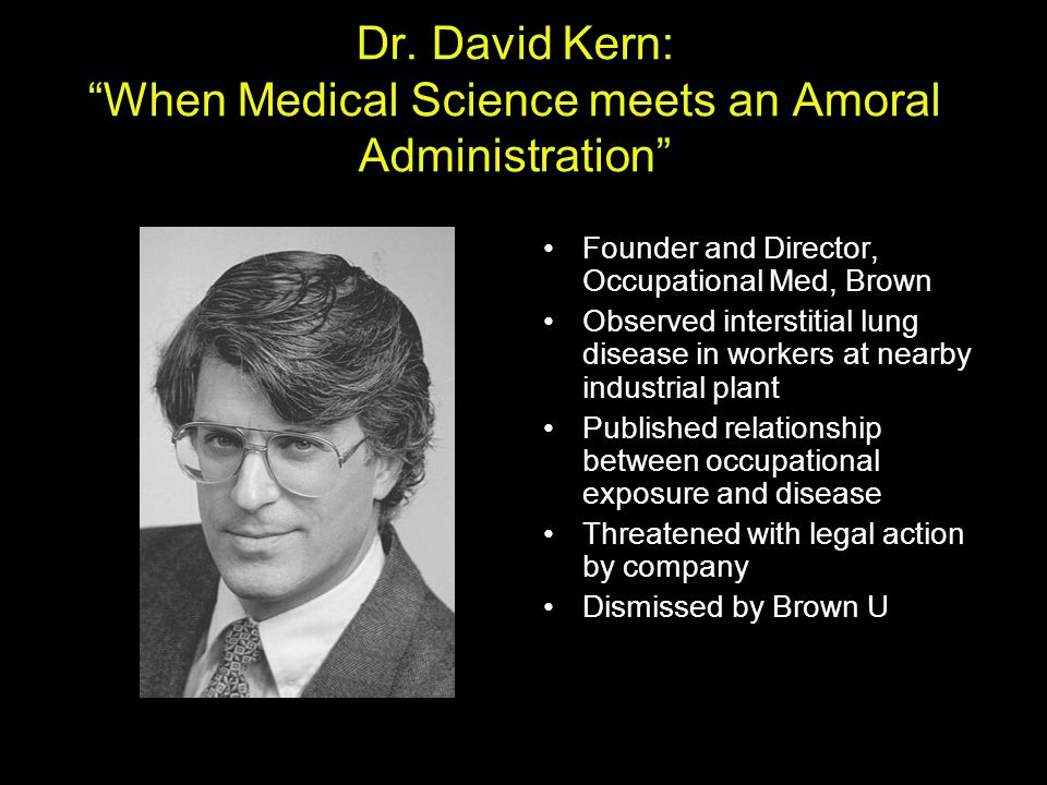 "Dr. David Kern: ""When Medical Science meets an Amoral Administration"" Founder and Director, Occupational Med, Brown Observed interstitial lung disease"