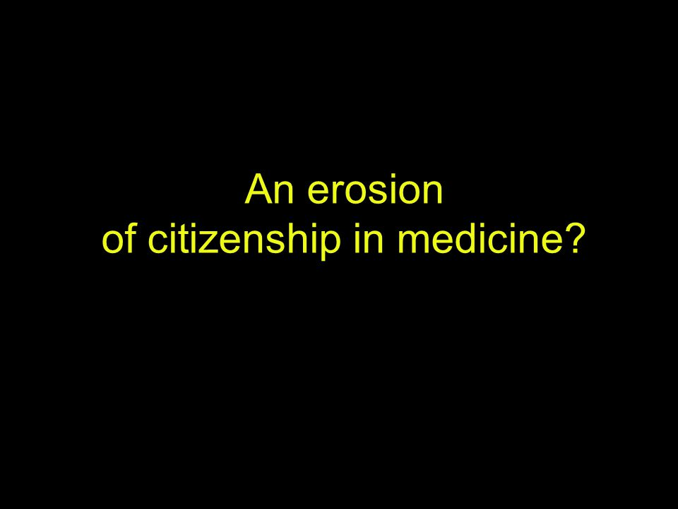 An erosion of citizenship in medicine?
