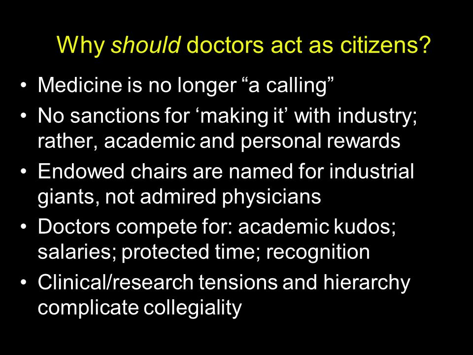 "Why should doctors act as citizens? Medicine is no longer ""a calling"" No sanctions for 'making it' with industry; rather, academic and personal reward"