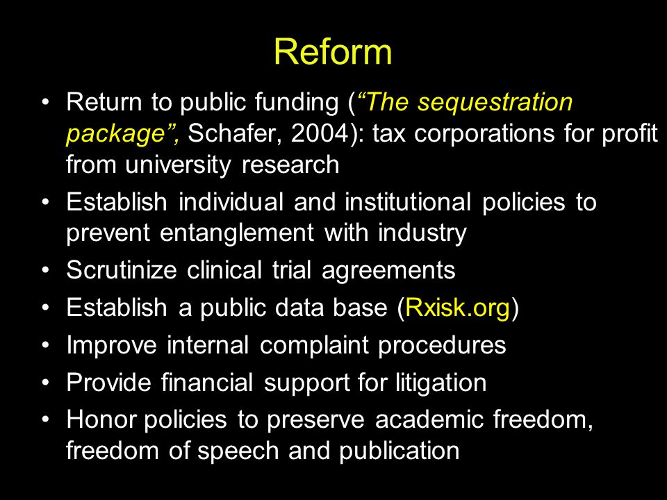 "Reform Return to public funding (""The sequestration package"", Schafer, 2004): tax corporations for profit from university research Establish individua"