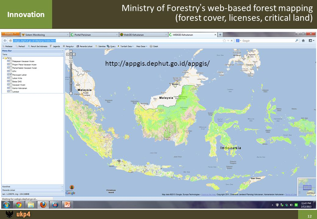 12 Ministry of Forestry's web-based forest mapping (forest cover, licenses, critical land) http://appgis.dephut.go.id/appgis/ Innovation