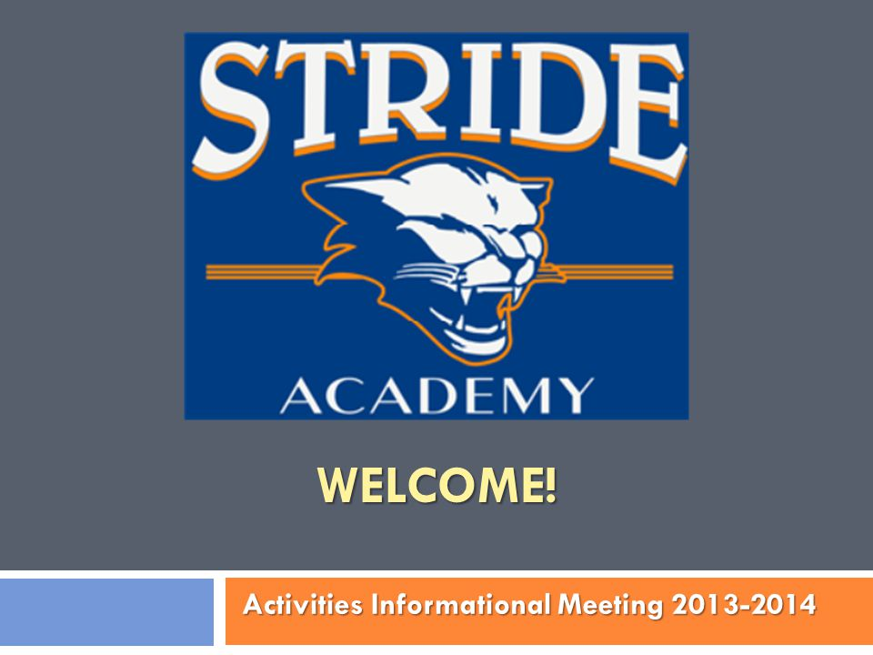 WELCOME! Activities Informational Meeting 2013-2014