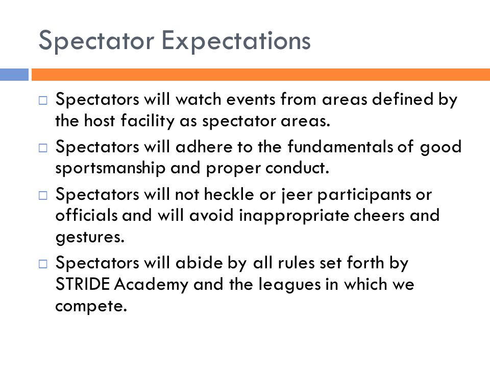 Spectator Expectations  Spectators will watch events from areas defined by the host facility as spectator areas.