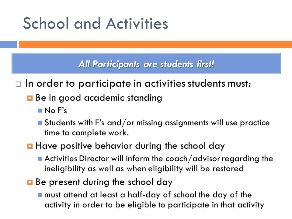 School and Activities All Participants are students first.