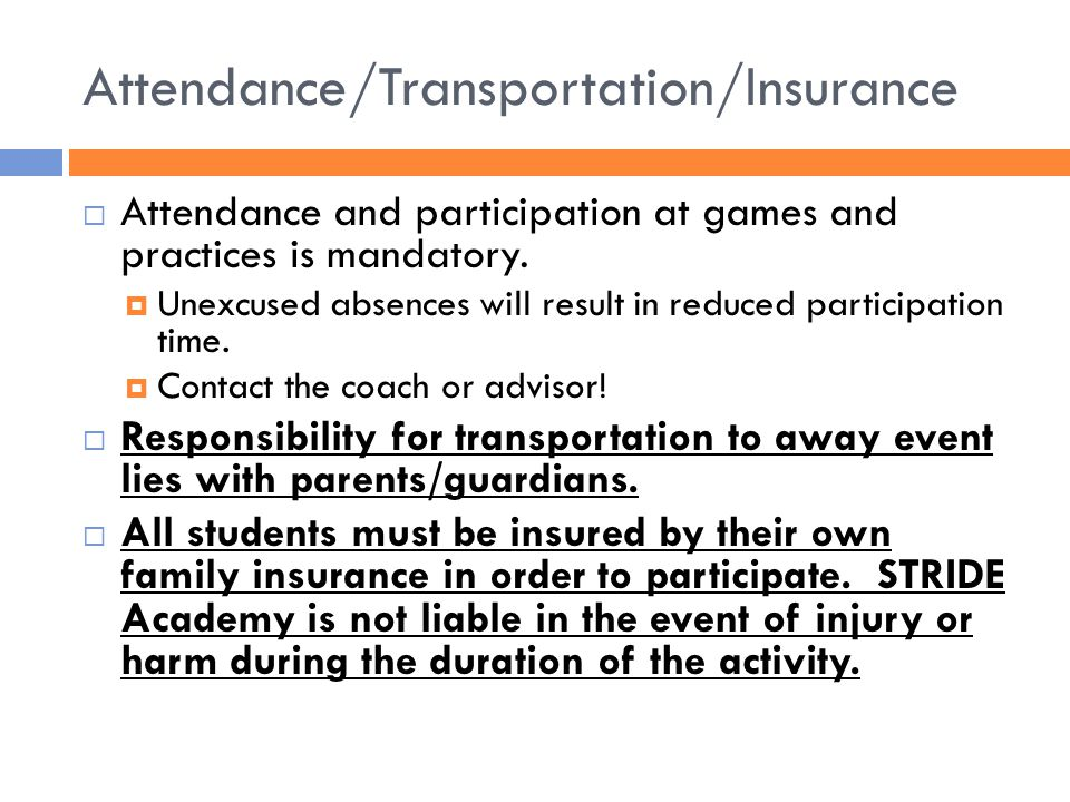 Attendance/Transportation/Insurance  Attendance and participation at games and practices is mandatory.