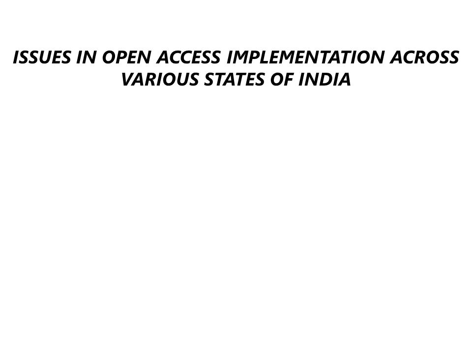ISSUES IN OPEN ACCESS IMPLEMENTATION ACROSS VARIOUS STATES OF INDIA