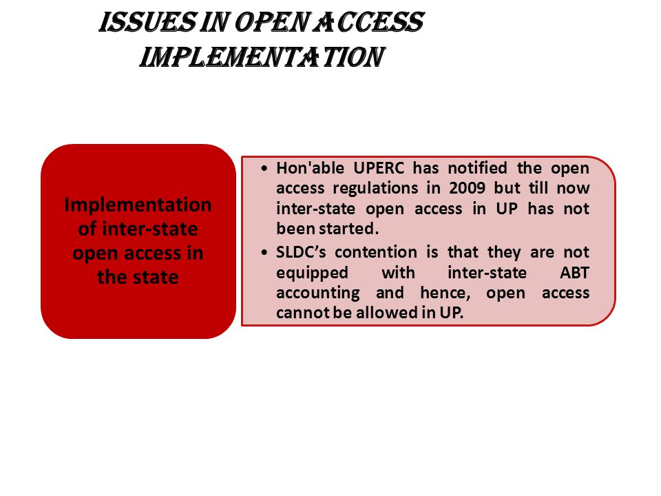 Hon able UPERC has notified the open access regulations in 2009 but till now inter-state open access in UP has not been started.