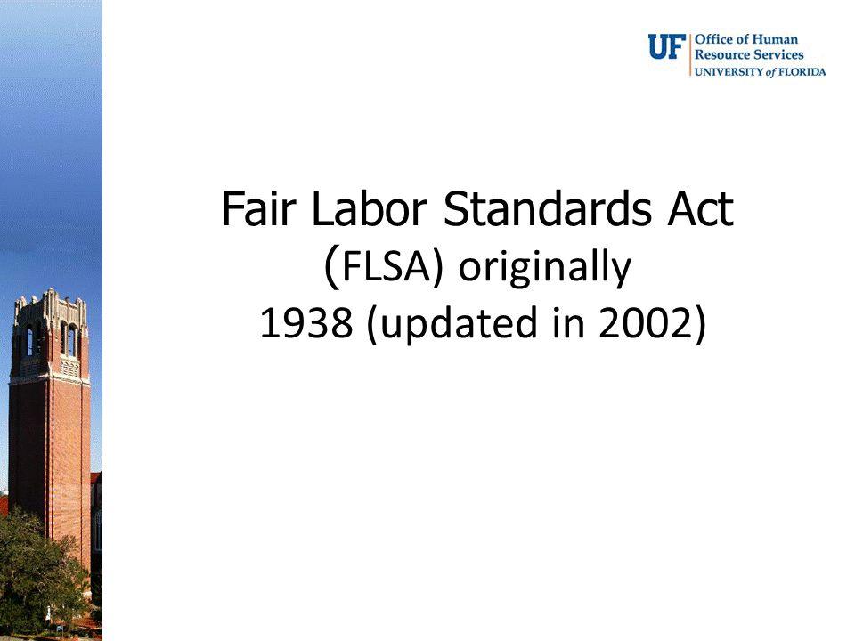 Fair Labor Standards Act ( FLSA) originally 1938 (updated in 2002)